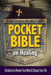 Pocket Bible on Healing - Scriptures to Renew Your Mind and Change Your Life ebook by House, Harrison