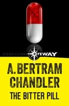 The Bitter Pill ebook by A. Bertram Chandler