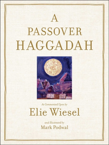 Passover Haggadah - As Commented Upon By Elie Wiesel and Illustrated b ebook by Elie Wiesel