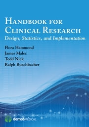 Handbook for Clinical Research - Design, Statistics, and Implementation ebook by Ralph Buschbacher, MD,Flora Hammond, MD,James Malec, PhD,Todd G. Nick, PhD
