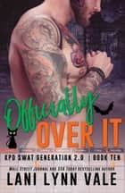 Officially Over It ebook by Lani Lynn Vale