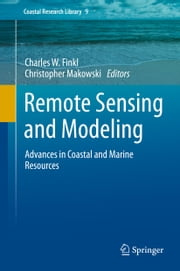 Remote Sensing and Modeling - Advances in Coastal and Marine Resources ebook by Charles W. Finkl, Christopher Makowski