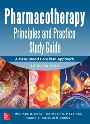 Pharmacotherapy Principles and Practice Study Guide 3/E ebook by Michael Katz,Kathryn R. Matthias,Marie Chisholm-Burns