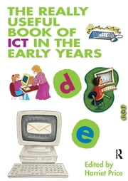 The Really Useful Book of ICT in the Early Years ebook by Harriet Price