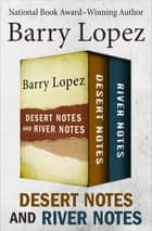 Desert Notes and River Notes ebook by Barry Lopez