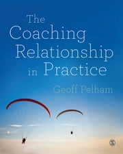 The Coaching Relationship in Practice ebook by Geoff Pelham