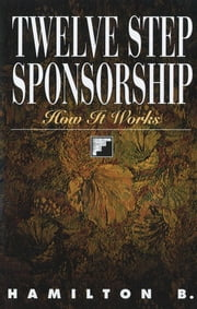 Twelve Step Sponsorship - How It Works ebook by Hamilton B.