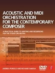Acoustic and MIDI Orchestration for the Contemporary Composer ebook by Andrea Pejrolo,Richard DeRosa