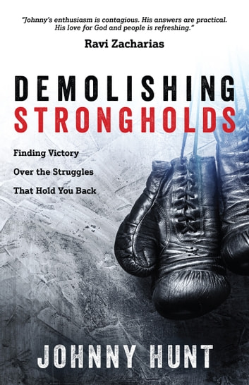 Demolishing Strongholds - Finding Victory Over the Struggles That Hold You Back ebook by Johnny Hunt