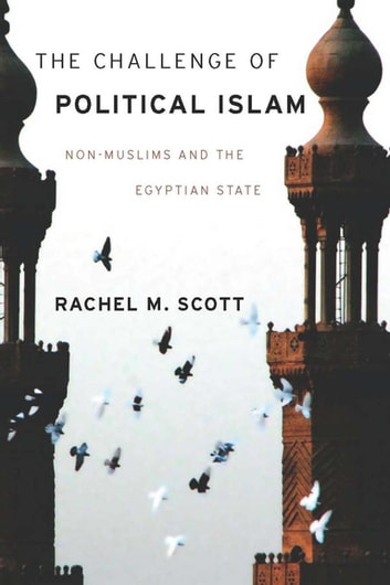 The Challenge of Political Islam - Non-Muslims and the Egyptian State ebook by Rachel Scott