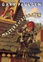 Masters of Disaster ebook by Gary Paulsen