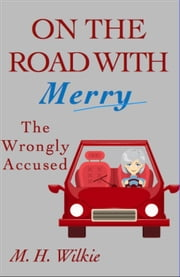 The Wrongly Accused - On the Road with Merry, #4 ebook by M. H. Wilkie