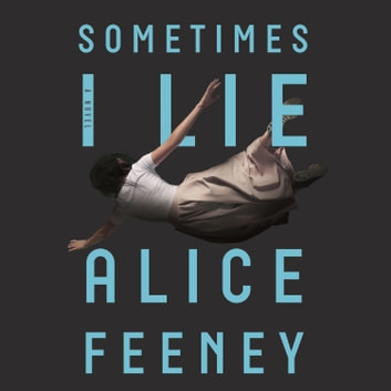 Sometimes I Lie - A Novel audiobook by Alice Feeney