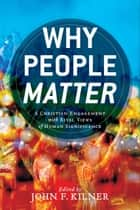 Why People Matter ebook by John F. Kilner,Russell DiSilvestro,David P. Gushee,Amy Laura Hall,John F. Kilner,Gilbert C. Meilaender,Patrick T. Smith