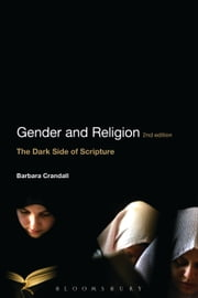 Gender and Religion, 2nd Edition - The Dark Side of Scripture ebook by Dr Barbara Crandall