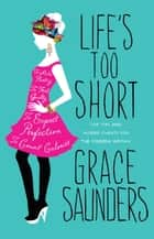 Life's Too Short - Top tips and insider cheats for the modern girl ebook by Grace Saunders