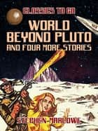 World Beyond Pluto and four more stories ebook by