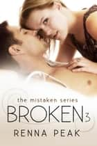 Broken #3 - Mistaken, #9 ebook by Renna Peak