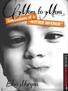 "Mom to Mom - Confessions of a ""Mother Inferior"" ebook by Elisa Morgan"