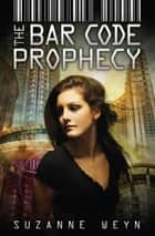 The Bar Code Prophecy ebook by Suzanne Weyn