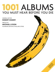 1001 Albums You Must Hear Before You Die - You Must Hear Before You Die ebook by Robert Dimery