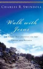 Walk with Jesus - A Journey to the Cross and Beyond ebook by Charles R. Swindoll