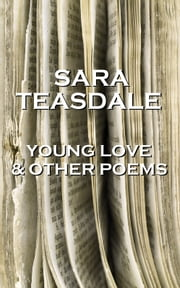 Sara Teasdale - Young Love & Other Poems ebook by Sara Teasdale