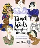 Bad Girls Throughout History - 100 Remarkable Women Who Changed the World ebook by Ann Shen