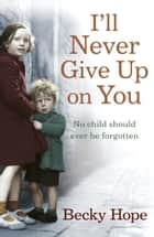 I'll Never Give Up on You ebook by Becky Hope