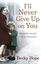 I'll Never Give Up on You - No child should ever be forgotten ebook by Becky Hope
