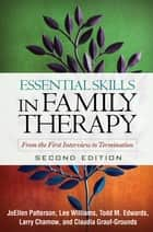 Essential Skills in Family Therapy, Second Edition - From the First Interview to Termination ebook by JoEllen Patterson, Phd, Lee Williams,...