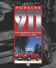 Porsche 911 - The Definitive History 1977 to 1987 ebook by Brian Long