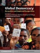 Global Democracy - Normative and Empirical Perspectives ebook by Mathias Koenig-Archibugi, Raffaele Marchetti, Daniele Archibugi