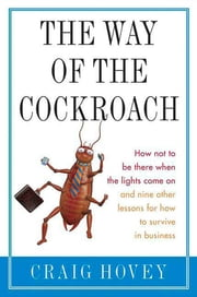 The Way of the Cockroach - How not to be there when the lights come on and nine other lessons on how to survive in business ebook by Craig Hovey