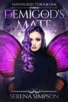 The Demigod's Mate - Havens Reject, #1 ebook by Serena Simpson