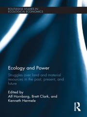 Ecology and Power - Struggles over Land and Material Resources in the Past, Present and Future ebook by Alf Hornborg,Brett Clark,Kenneth Hermele
