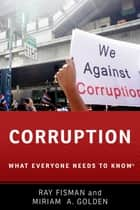 Corruption - What Everyone Needs to Know? ebook by Ray Fisman, Miriam A. Golden