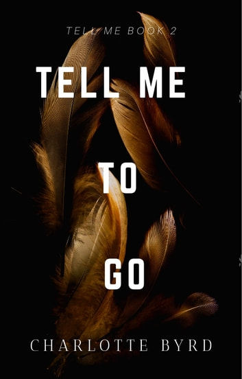 Tell Me to Go ebook by Charlotte Byrd