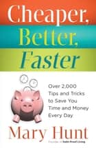 Cheaper, Better, Faster - Over 2,000 Tips and Tricks to Save You Time and Money Every Day ebook by Mary Hunt