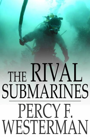 The Rival Submarines ebook by Percy F. Westerman