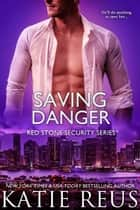Saving Danger ebook by Katie Reus