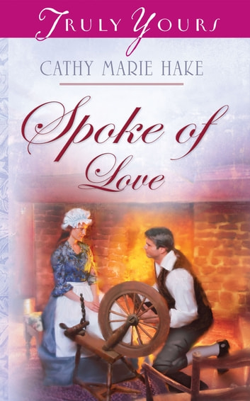 Spoke Of Love ebook by Cathy Marie Hake