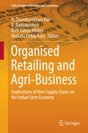 Organised Retailing and Agri-Business - Implications of New Supply Chains on the Indian Farm Economy ebook by N. Chandrasekhara Rao,R. Radhakrishna,Ram Kumar Mishra,Venkata Reddy Kata