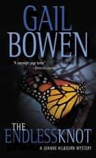 The Endless Knot - A Joanne Kilbourn Mystery ebook by Gail Bowen