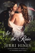 Set Fire to the Rain - Winds of Betrayal, #4 ebook by Jerri Hines