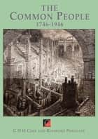 THE COMMON PEOPLE - 1746-1946 ebook by G.D.H. Cole, Raymond Postgate