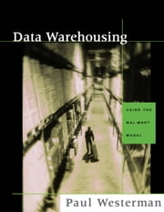 Data Warehousing: Using the Wal-Mart Model ebook by Westerman, Paul