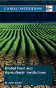 Global Food and Agricultural Institutions ebook by D. John Shaw