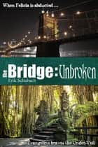 The Bridge: Unbroken ebook by Erik Schubach