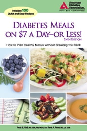 Diabetes Meals on $7 a Day-or Less! - How to Plan Healthy Menus without Breaking the Bank ebook by Patti B. Geil, R.D.,Tami A. Ross, R.D.